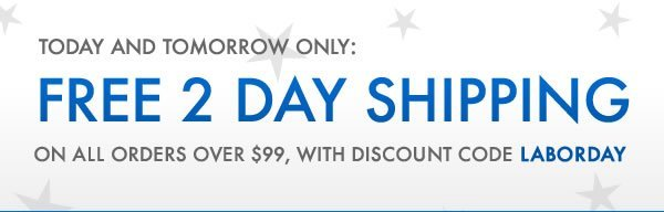 Today and Tomorrow Only: Free 2 Day Shipping on All Orders Over $99 with Discount Code LABORDAY
