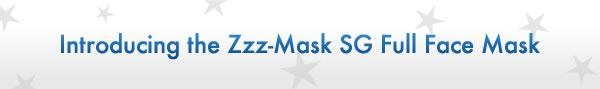 Introducing the Zzz-Mask SG Full Face Mask!